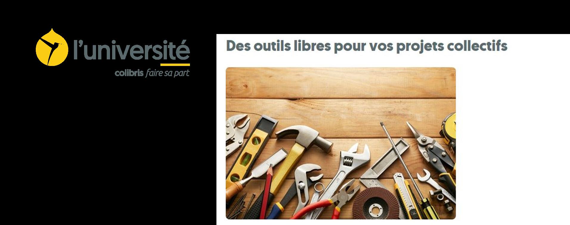 Parcours universite Lien vers: https://colibris-universite.org/formation/des-outils-libres-pour-vos-projets-collectifs